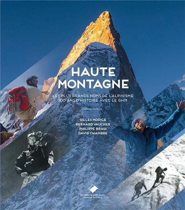 Haute montagne ; les plus grands noms de l'alpinisme ; 100 ans d'histoire avec le GHM