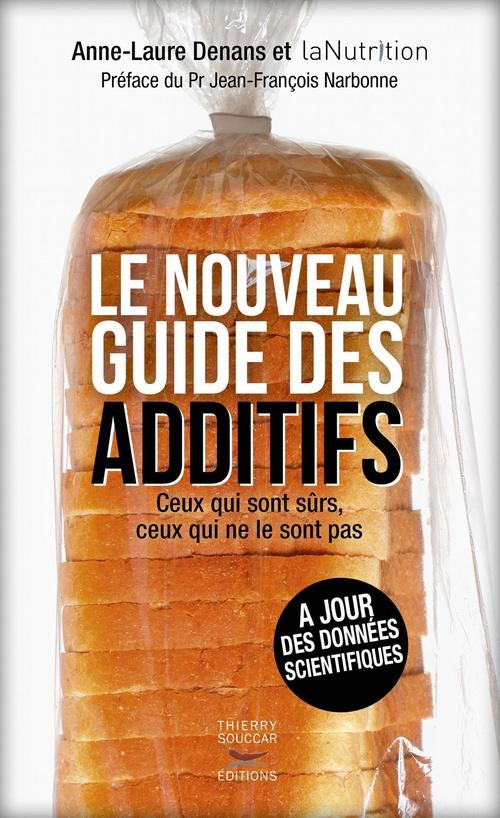 Le nouveau guide des additifs ; ceux qui sont sûrs, ceux qui ne le sont pas