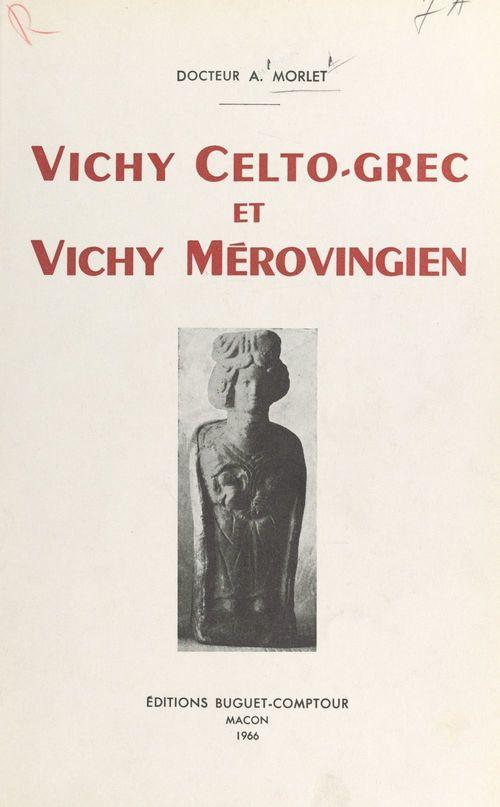 Vichy celto-grec et Vichy mérovingien  - Antonin Morlet