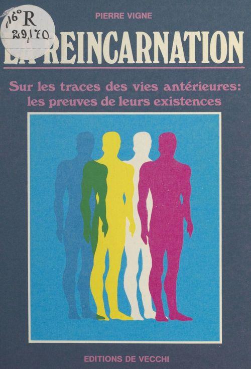 La réincarnation : sur les traces des vies antérieures, les preuves de leurs existences