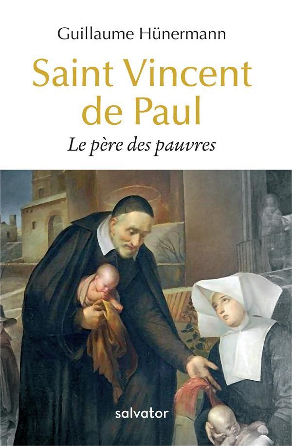Saint Vincent de Paul ; le père des pauvres