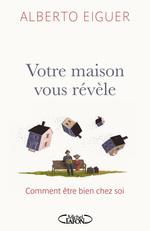 Vente EBooks : Votre maison vous révèle ; comment être bien chez soi  - Alberto Eiguer