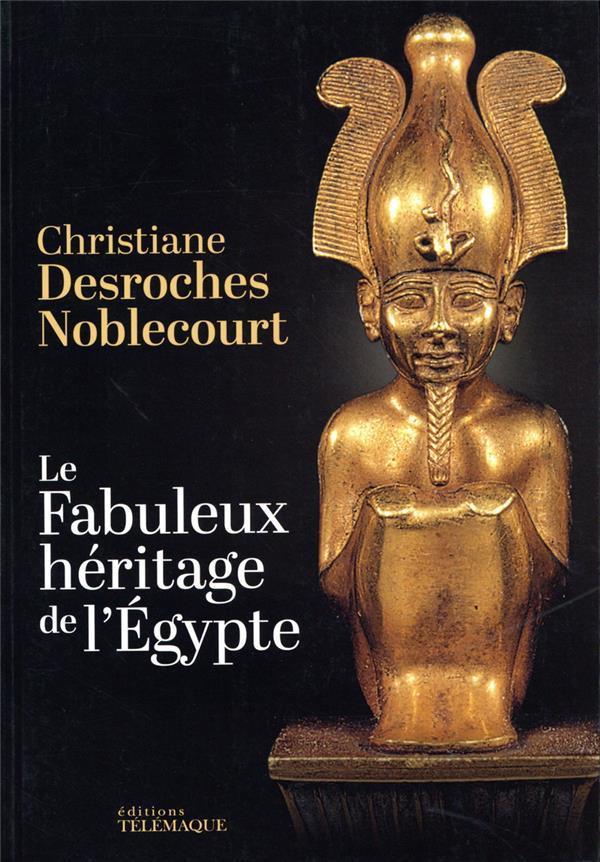 DESROCHES NOBLECOURT, CHRISTIANE - LE FABULEUX HERITAGE DE L'EGYPTE