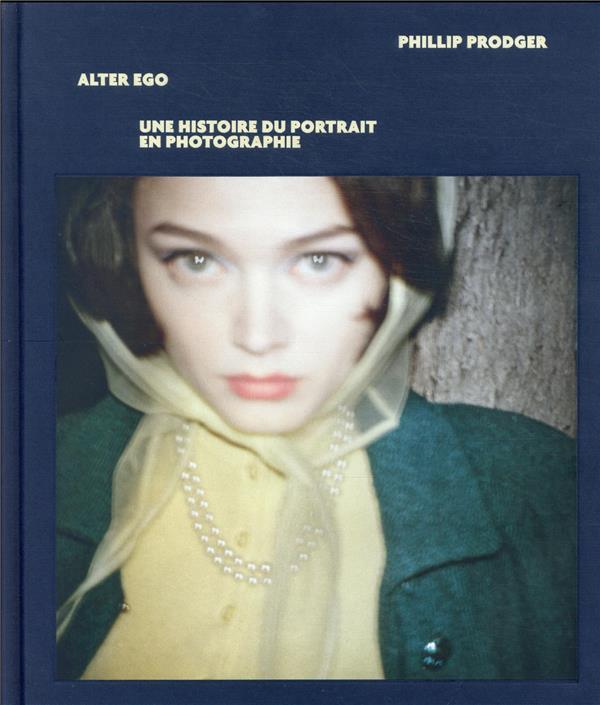 alter ego, une histoire du portrait en photographie