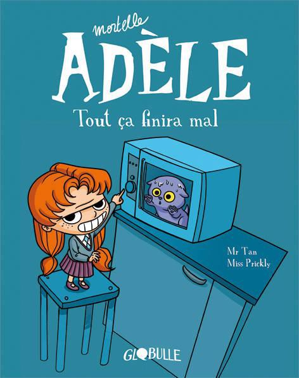 Mortelle Adèle T.1 ; tout ça finira mal