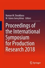 Proceedings of the International Symposium for Production Research 2018  - Numan M. Durakbasa - M. Günes Gencyilmaz