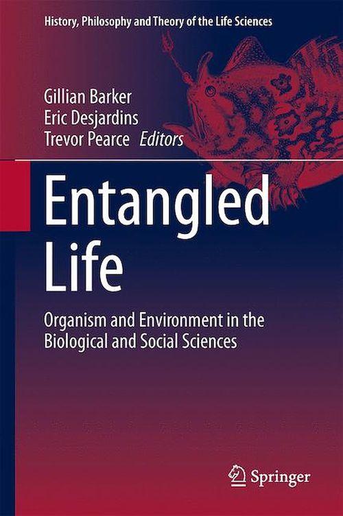 Entangled Life  - Trevor Pearce  - Gillian Barker  - Eric Desjardins