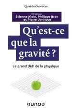 Vente EBooks : Qu'est-ce que la gravité ?  - Etienne KLEIN - Pierre Vanhove - Philippe Brax