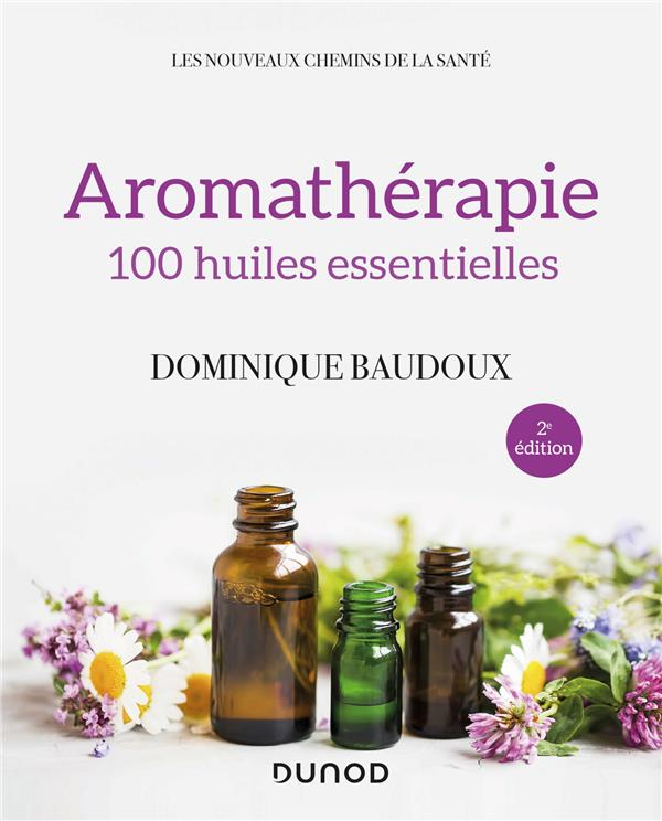 AROMATHERAPIE  -  100 HUILES ESSENTIELLES (2E EDITION)