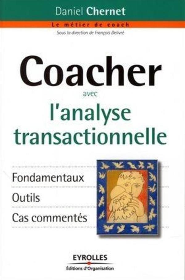Coacher avec l'analyse transactionnelle ; fondamentaux, outils, cas commentés