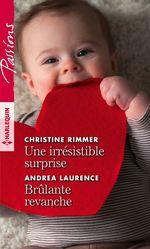 Une irrésistible surprise - Brûlante revanche  - Andrea Laurence - Christine Rimmer