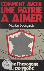 Comment avoir une patrie à aimer  - Nicolas Bourgeois