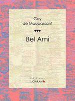 Bel Ami  - Guy de Maupassant - Ligaran - Ferdinand Bac - Guy Maupassant