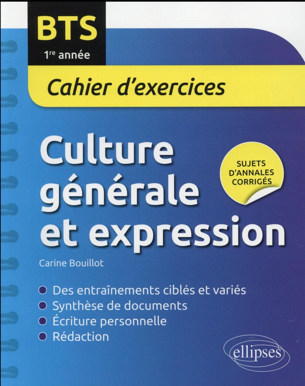 BTS. CULTURE GENERALE ET EXPRESSION CAHIER D EXERCICES. 1RE ANNEE Bouillot Carine