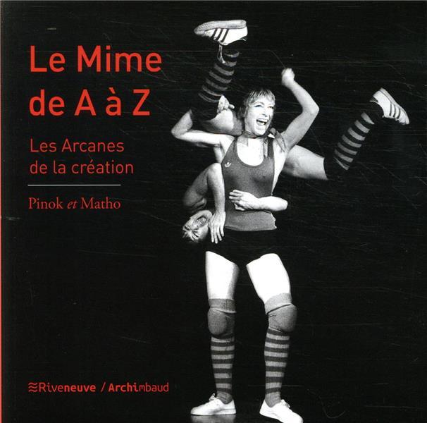 le mime de A à Z ; les arcanes de la création