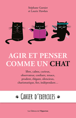 Agir et penser comme un chat ; cahier d'exercices  - Stéphane GARNIER - Laurie Hawkes