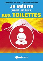 Vente EBooks : Je médite (donc je suis) aux toilettes  - Frédéric Pouhier - François Jouffa