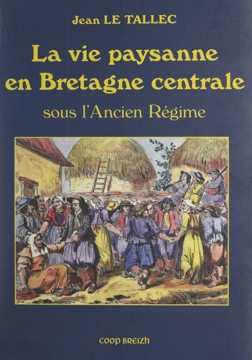 La vie paysanne en Bretagne centrale  - Jean Le Tallec