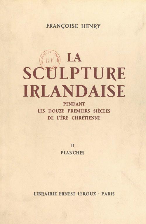 La sculpture irlandaise pendant les douze premiers siècles de l'ère chrétienne (2)