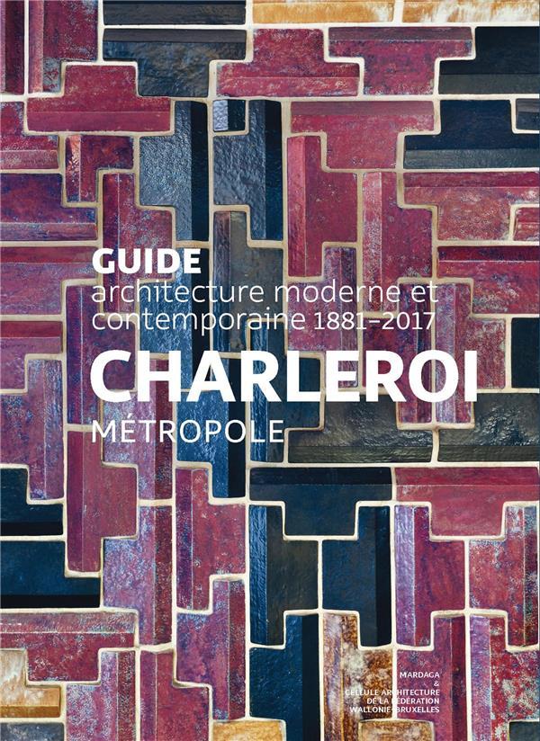 Guide d'architecture moderne et contemporaine; Charleroi & Sud Hainaut