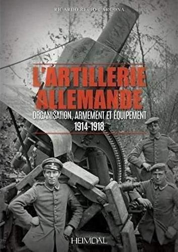 L'artillerie allemande ; organisation, armement et équipement 1914-1918