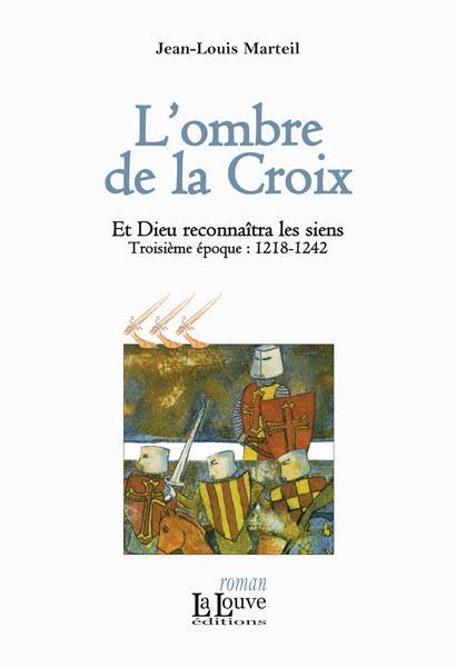 L'ombre de la Croix, et dieu reconnaîtra les siens ; troisième époque : 1218-1242