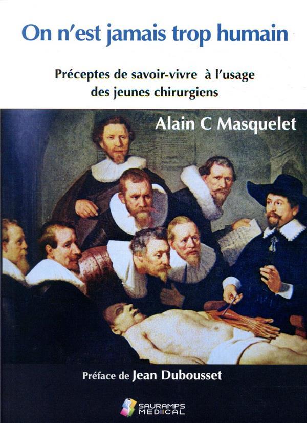 On n'est jamais trop humain ; préceptes de savoir-vivre à l'usage des jeunes chirurgiens