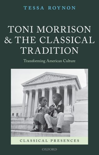 Toni Morrison and the Classical Tradition: Transforming American Cultu