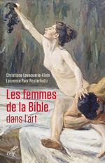 Les femmes de la Bible dans l'art  - Laurence Paix-rusterholtz - Christiane Lavaquerie-Klein - Laurence Paix-Rusterholtz - Laurence Paix-Rusterholtz - CHRISTIANE LAVAQUERIE KLEIN