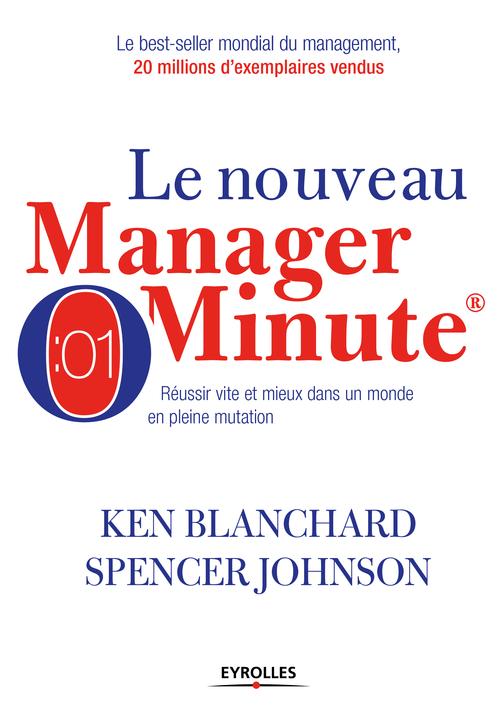 Le nouveau manager minute ; réussir vite et mieux dans un monde en pleine mutation (2e édition)