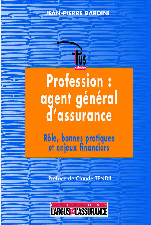 Profession : Agent General D'Assurance ; Role, Bonnes Pratiques, Enjeux Financiers (2e Edition)