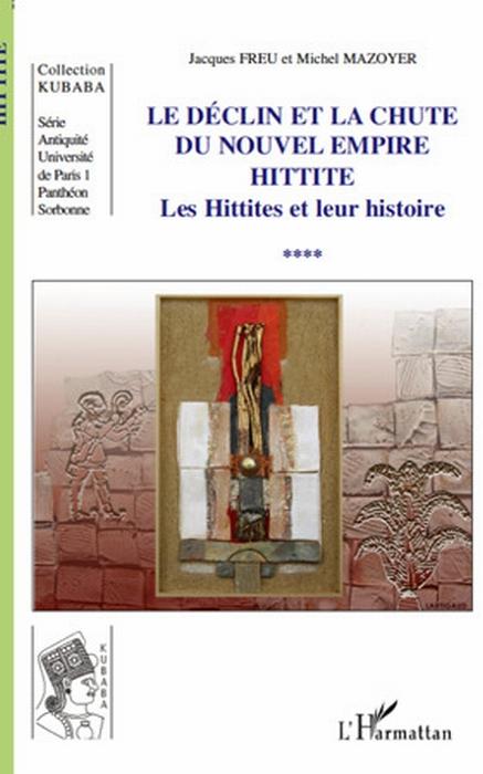 le déclin et la chute du nouvel empire Hittite ; les Hittites et leur histoire t.4