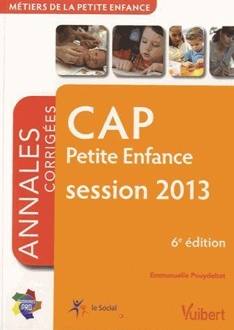 CAP petite enfance ; annales corrigées ; session 2013 (6e édition)