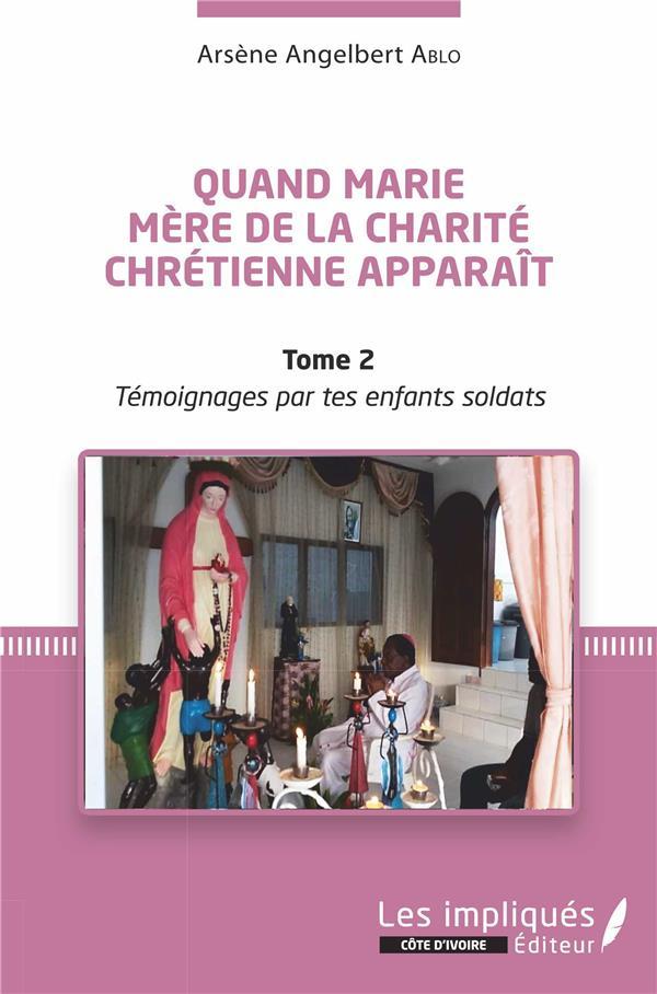 Quand Marie, mère de la charité chrétienne apparaît t.2 ; témoignages par tes enfants soldats