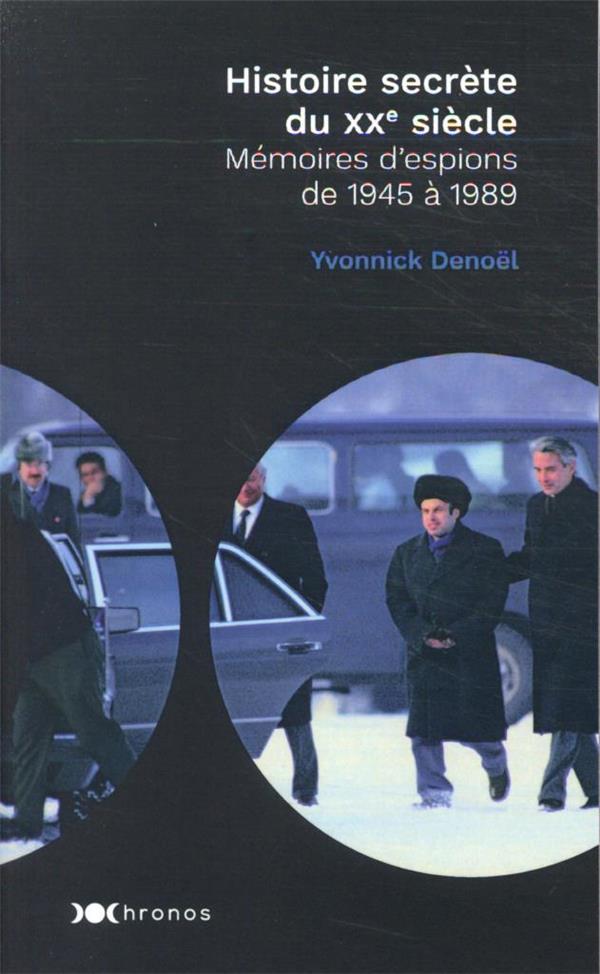 Histoire secrète du XXe siècle : mémoires d'espions de 1945 à 1989