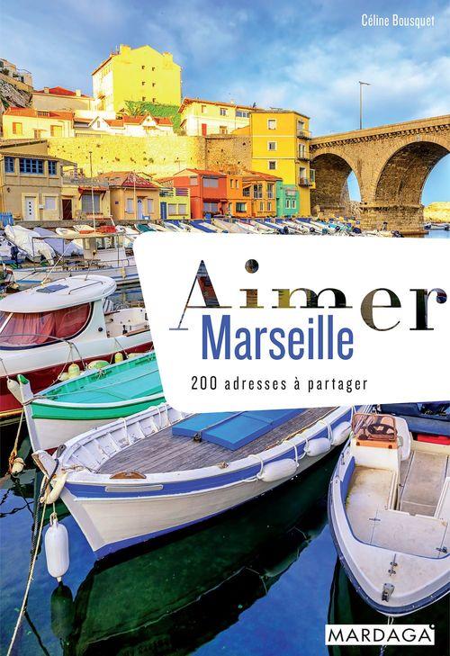 Aimer Marseille ; 200 adresses à partager