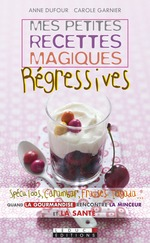Vente EBooks : Mes petites recettes magiques régressives  - Anne Dufour - Carole Garnier
