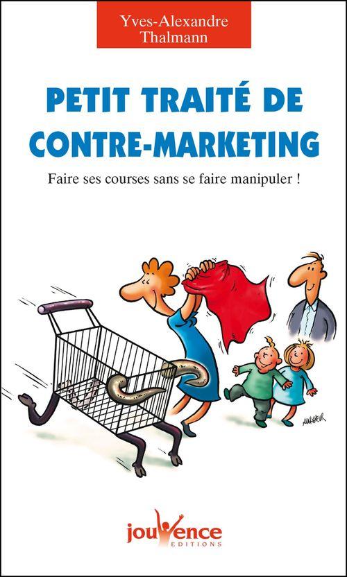 Petit traité de contre-marketing ; faire ses courses sans se faire manipuler !