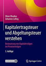 Kapitalertragsteuer und Abgeltungsteuer verstehen  - Oliver Rhodius - Johannes Lofing