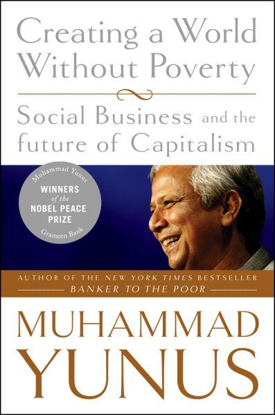 Creating a World Without Poverty ; Social Business and the Future of Capitalism