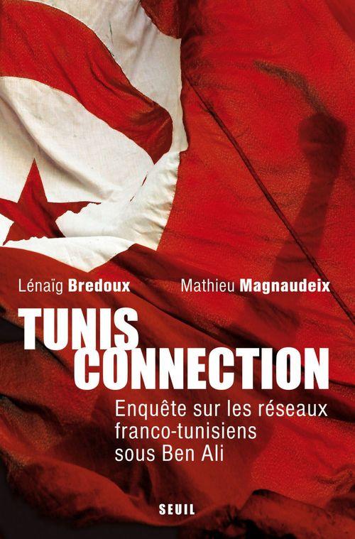 Tunis connection ; enquête sur les réseaux franco-tunisiens sous Ben Ali et après