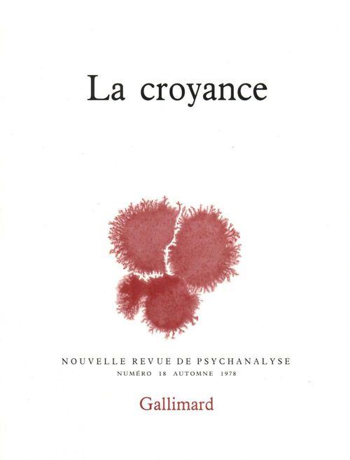 NOUVELLE REVUE DE PSYCHANALYSE T.18 ; la croyance
