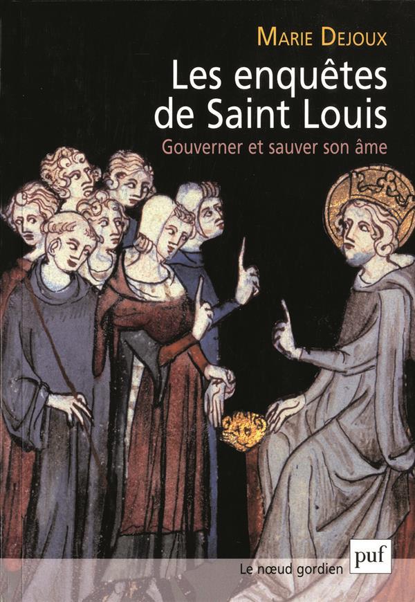 Les enquêtes de Saint Louis ; gouverner et sauver son âme