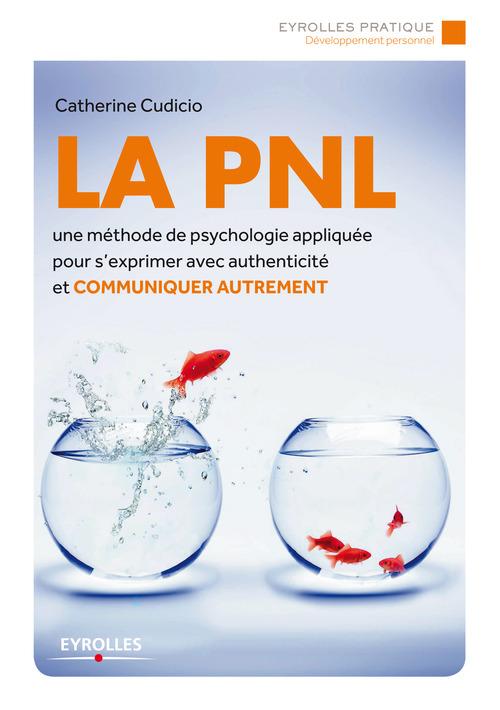 La PNL ; une méthode de psychologie appliquée pour s'exprimer avec authenticité et communiquer autrement