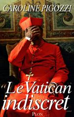 Le Vatican indiscret  - Caroline Pigozzi