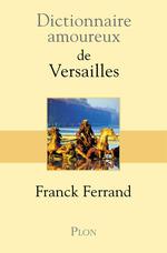 Vente EBooks : Dictionnaire amoureux de Versailles  - Franck Ferrand