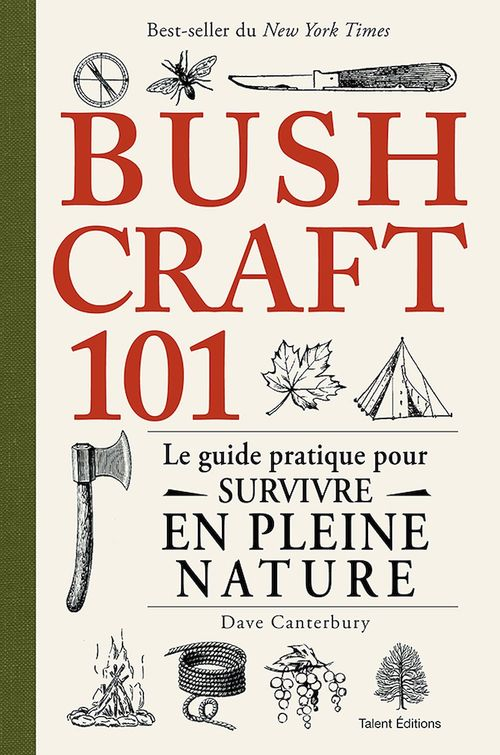 Bushcraft 101 ; le guide pratique pour survivre en pleine nature  - Dave Canterbury