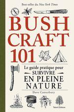 Bushcraft 101 ; le guide pratique pour survivre en pleine nature