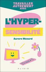 Travailler autrement avec l'hypersensibilité  - Aurore Monard