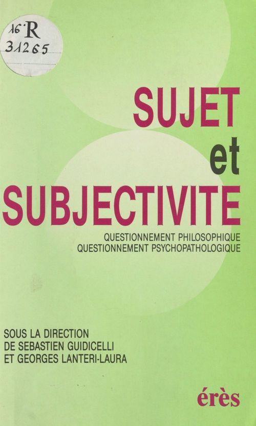 Sujet et Subjectivité : Questionnement philosophique, questionnement psychopathologique, actes